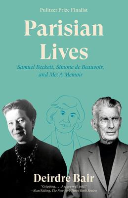 Parisian Lives: Samuel Beckett, Simone de Beauvoir, and Me: A Memoir - Bair, Deirdre