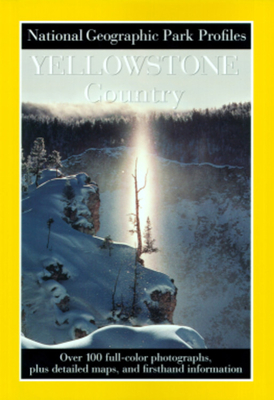 Park Profiles: Yellowstone - National Geographic Society, and Fishbein, Seymour L, and Gehman, Raymond