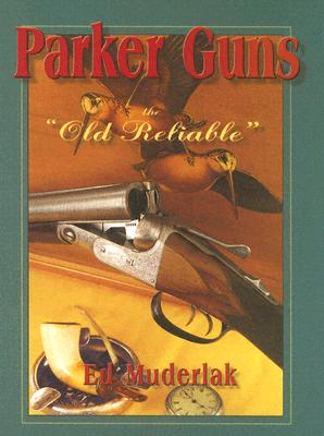 "Parker Guns: The ""Old Reliable"" - Ed Muderlak"