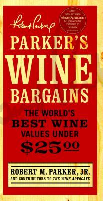 Parker's Wine Bargains: The World's Best Wine Values Under $25 - Parker, Robert M