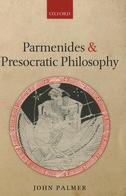 Parmenides and Presocratic Philosophy - Palmer, John