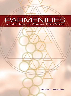 Parmenides and the History of Dialectic: Three Essays - Austin, Scott