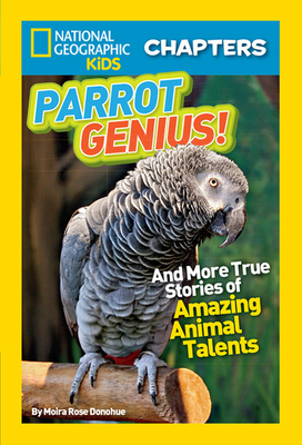 Parrot Genius!: And More True Stories of Amazing Animal Talents - Donohue, Moira Rose