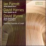 Parrott: String Quartet No. 4; Harries: Piano Quintet Op. 20; Wynne: String Quartet No. 3; Piano Soanta No. 2