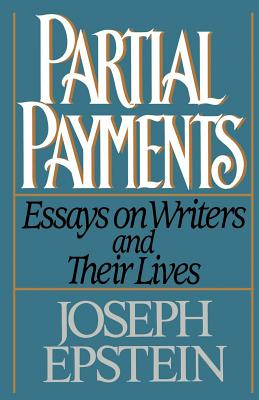 Partial Payments: Essays on Writers and Their Lives - Epstein, Joseph