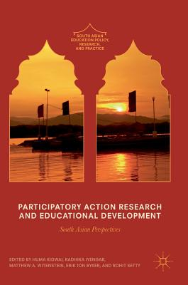Participatory Action Research and Educational Development: South Asian Perspectives - Kidwai, Huma (Editor), and Iyengar, Radhika (Editor), and Witenstein, Matthew A (Editor)