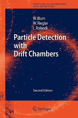 Particle Detection with Drift Chambers - Blum, Walter, and Riegler, Werner, and Rolandi, Luigi