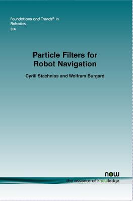 Particle filters for robot navigation - Stachniss, Cyrill, and Burgard, Wolfram