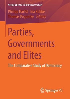 Parties, Governments and Elites: The Comparative Study of Democracy - Harfst, Philipp (Editor), and Kubbe, Ina (Editor), and Poguntke, Thomas (Editor)