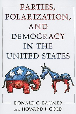 Parties, Polarization and Democracy in the United States - Baumer, Donald C, and Gold, Howard J