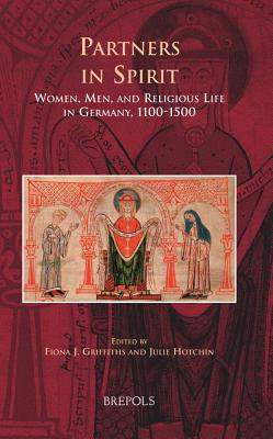 Partners in Spirit: Women, Men, and Religious Life in Germany, 1100-1500 - Griffiths, Fiona J (Editor)