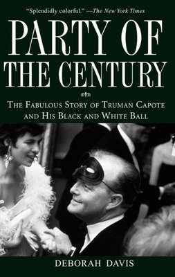 Party of the Century: The Fabulous Story of Truman Capote and His Black and White Ball - Davis, Deborah