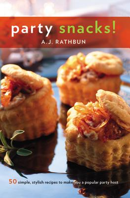 Party Snacks!: 50 Simple, Stylish Recipes to Make You a Popular Party Host - Rathbun, A J