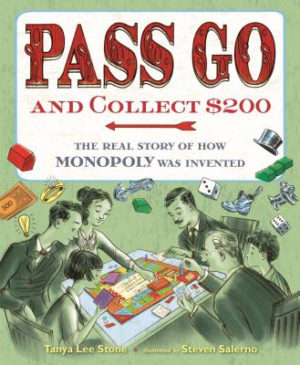 Pass Go and Collect $200: The Real Story of How Monopoly Was Invented - Stone, Tanya Lee