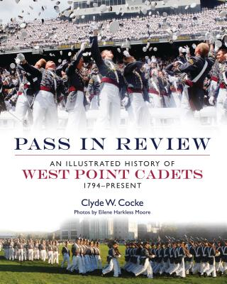 Pass in Review: An Illustrated History of West Point Cadets: 1794-Present - Cocke, Clyde