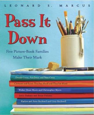 Pass It Down: Five Picture Book Families Make Their Mark - Marcus, Leonard S