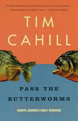 Pass the Butterworms: Remote Journeys Oddly Rendered - Cahill, Tim