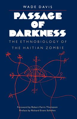 Passage of Darkness: The Ethnobiology of the Haitian Zombie - Davis, Wade, Professor, PhD