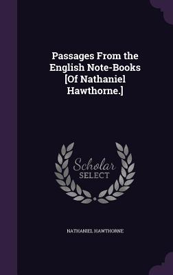 Passages from the English Note-Books [Of Nathaniel Hawthorne.] - Hawthorne, Nathaniel