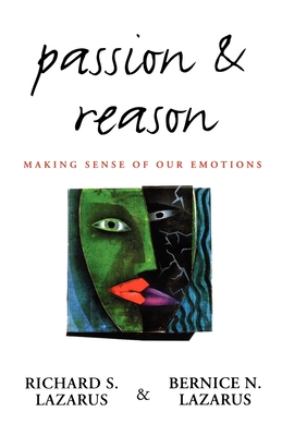Passion and Reason: Making Sense of Our Emotions - Lazarus, Richard S, PhD
