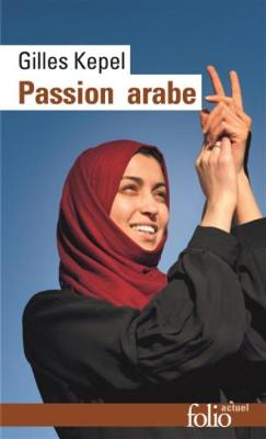 Passion Arabe - Kepel, Gilles