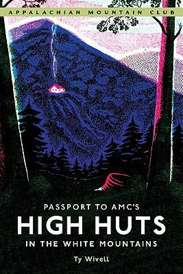 Passport to AMC's High Huts in the White Mountains - Wivell, Ty