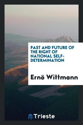 Past and Future of the Right of National Self-Determination - Wittmann, Erno