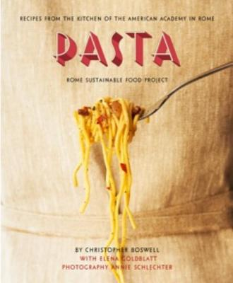 Pasta: Recipes from the Kitchen of the American Academy in Rome, Rome Sustainable Food Project - Boswell, Christopher