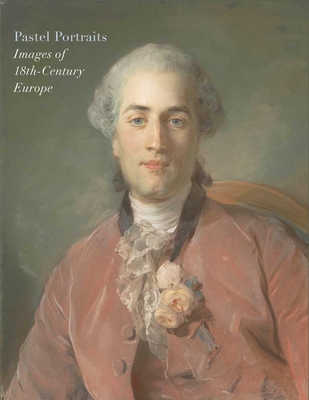 Pastel Portraits: Images of 18th-Century Europe - Baetjer, Katharine, and Shelley, Marjorie