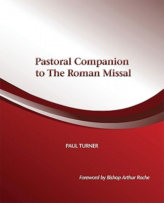 Pastoral Companion to the Roman Missal - Turner, Paul