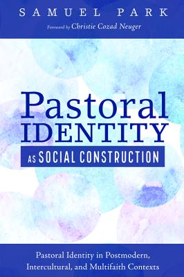 Pastoral Identity as Social Construction - Park, Samuel, and Neuger, Christie Cozad (Foreword by)