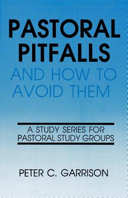 Pastoral Pitfalls & How to Avo - Garrison, Peter