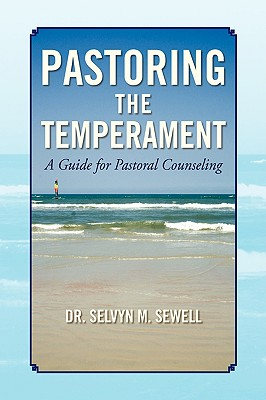 Pastoring the Temperament - Sewell, Selvyn M, Dr.