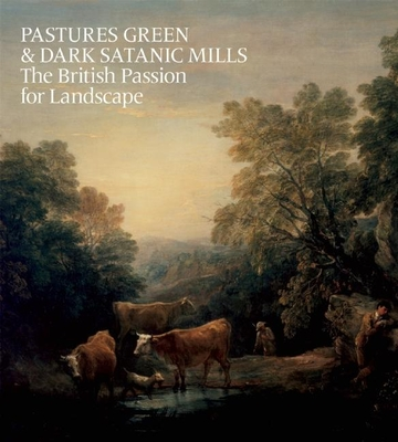 Pastures Green and Dark Satanic Mills: The British Passion for Landscape - Barringer, Tim