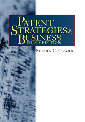 Patent Strategies for Business, Third Edition - Glazier, Stephen C