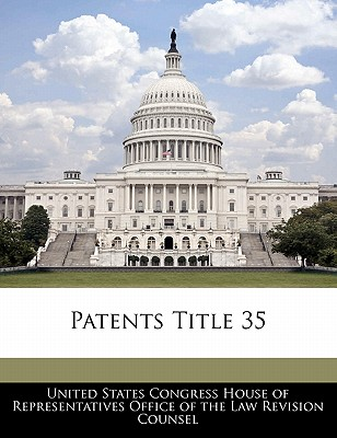 Patents Title 35 - United States Congress House of Represen (Creator)
