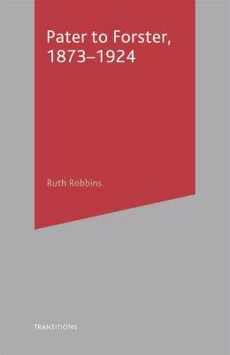 Pater to Forster, 1873-1924 - Robbins, Ruth