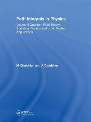 Path Integrals in Physics: Volume II Quantum Field Theory, Statistical Physics and Other Modern Applications - Chalchian, M
