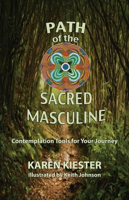 Path of the Sacred Masculine: Contemplation Tools for Your Journey - Kiester, Karen