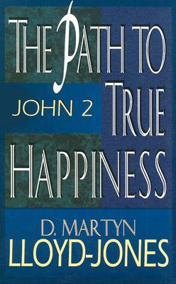 Path to True Happiness, the: John 2 - Lloyd-Jones, D. Martyn