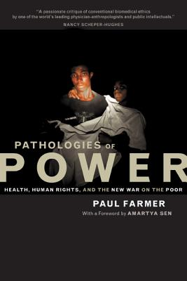 Pathologies of Power: Health, Human Rights, and the New War on the Poor - Farmer, Paul, and Sen, Amartya K, Professor (Foreword by)