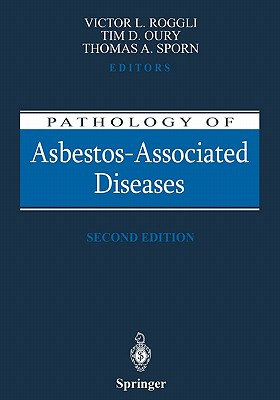 Pathology of Asbestos-Associated Diseases - Roggli, Victor L. (Editor), and Oury, Tim D. (Editor), and Sporn, Thomas A. (Editor)