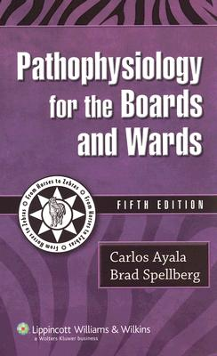 Pathophysiology for the Boards and Wards - Ayala, Carlos, Dr., and Spellberg, Brad, MD
