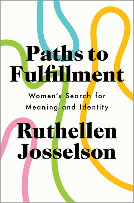 Paths to Fulfillment: Women's Search for Meaning and Identity - Josselson, Ruthellen, PhD