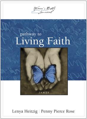 Pathway to Living Faith: James - Heitzig, Lenya, and Rose, Penny Pierce