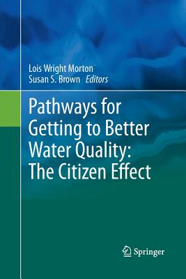 Pathways for Getting to Better Water Quality: The Citizen Effect - Wright Morton, Lois (Editor)