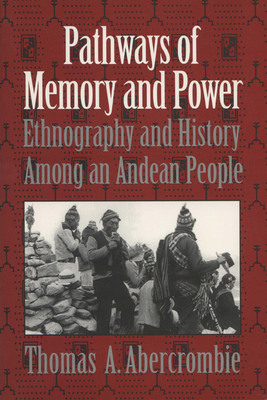 Pathways of Memory and Power: Ethnography and History Among an Andean People - Abercrombie, Thomas A
