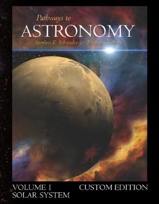 Pathways to Astronomy, Solar System (Volume 1) with Starry Nights Pro CD-ROM - Schneider, Steven, Professor, and Arny, Thomas T, and Schneider Steven