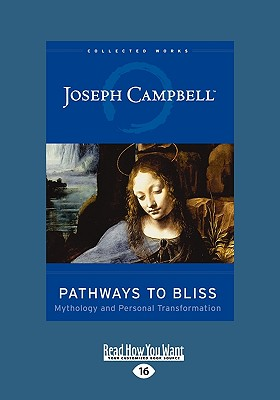 Pathways to Bliss: Mythology and Personal Transformation (Easyread Large Edition) - Campbell, Joseph