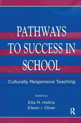 Pathways To Success in School: Culturally Responsive Teaching - Hollins, Etta R. (Editor)